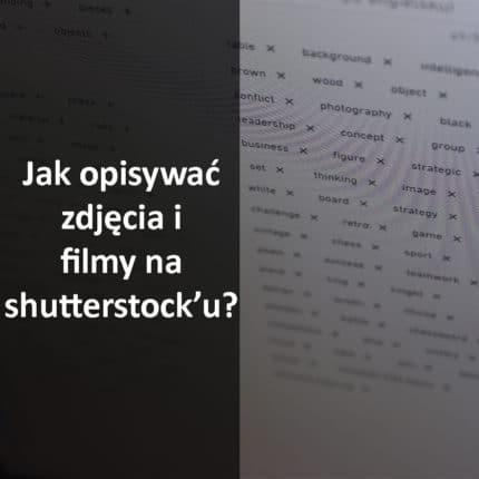 Jak opisywać zdjęcia i filmy na shutterstock'u?